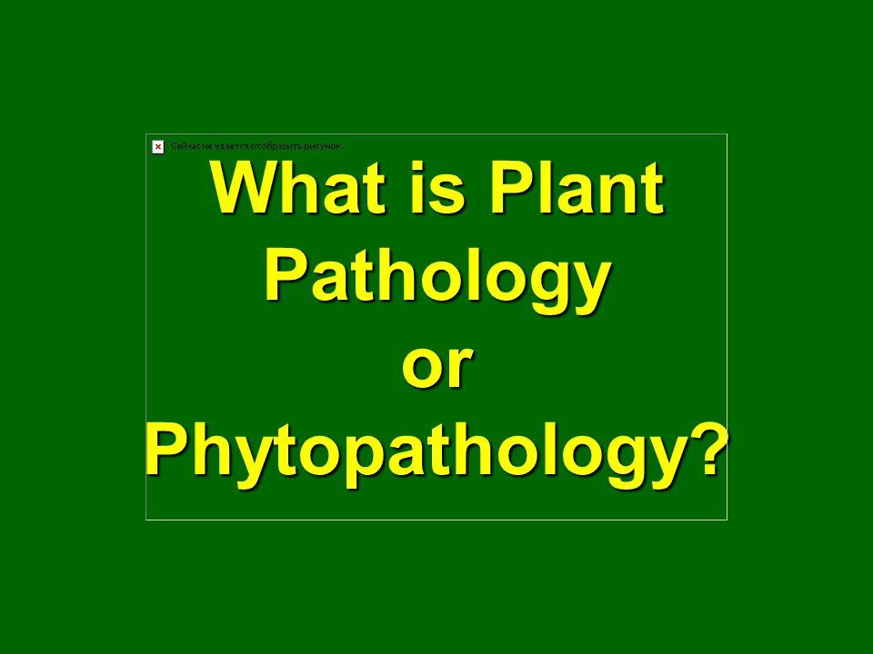 What is Plant Pathology or Phytopathology?