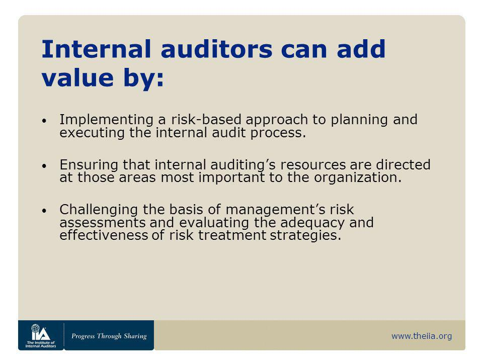 www.theiia.org Internal auditors can add value by: Implementing a risk-based approach to planning and executing the internal audit process. Ensuring t