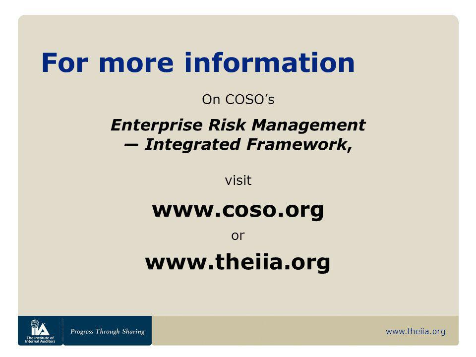 www.theiia.org For more information On COSO's Enterprise Risk Management — Integrated Framework, visit www.coso.org or www.theiia.org
