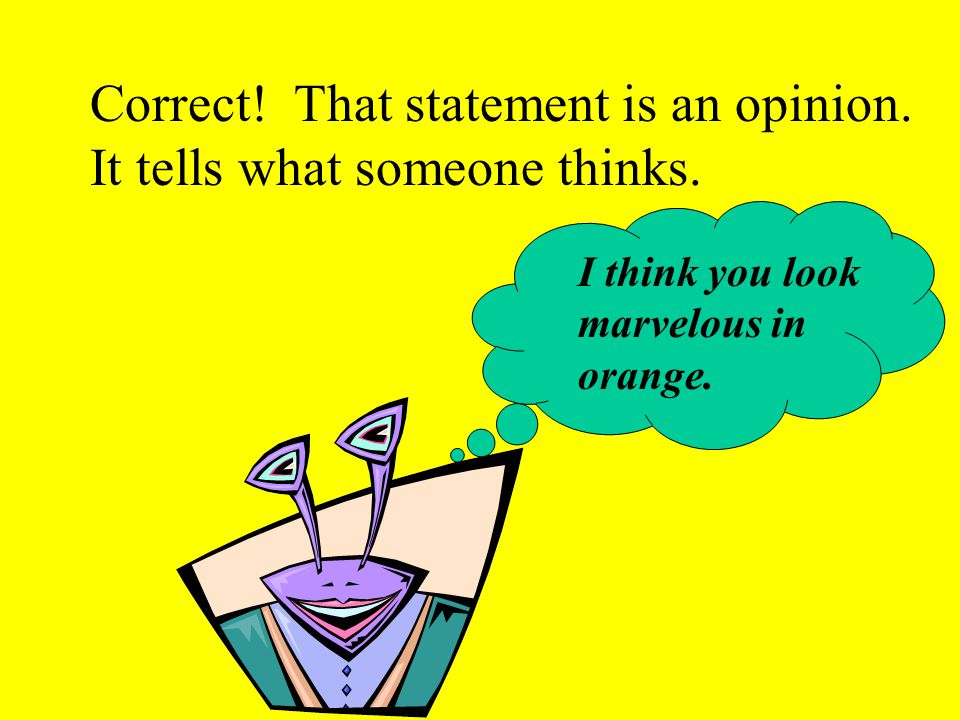 OOPS. That statement is an opinion. It tells what someone thinks.