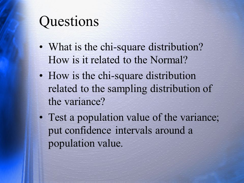 Questions How is the F distribution related the Normal? To Chi-square?