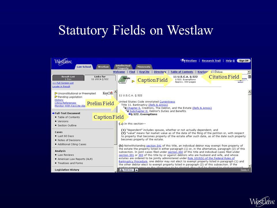 Caption Field Prelim Field Statutory Fields on Westlaw Caption Field Citation Field