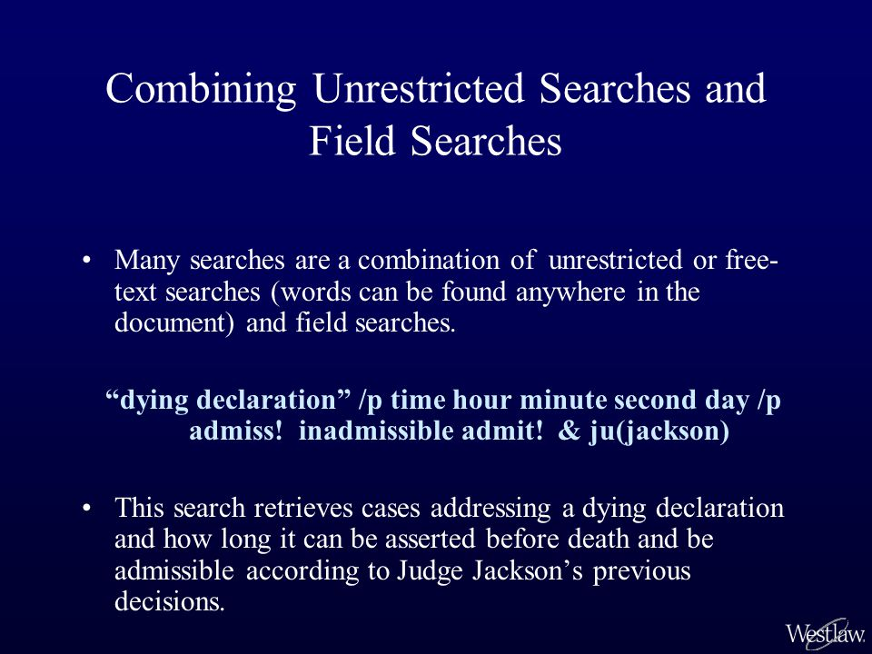 Combining Unrestricted Searches and Field Searches Many searches are a combination of unrestricted or free- text searches (words can be found anywhere in the document) and field searches.