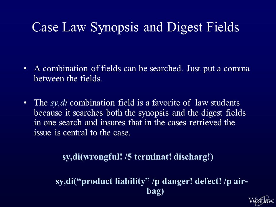 Case Law Synopsis and Digest Fields A combination of fields can be searched.