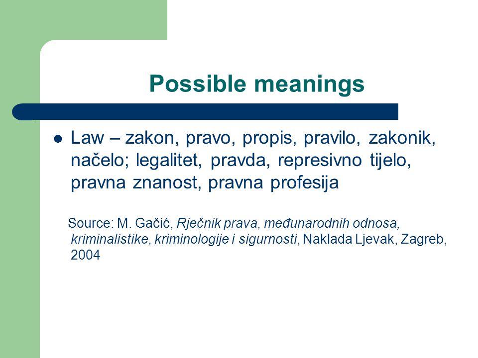 Possible meanings Law – zakon, pravo, propis, pravilo, zakonik, načelo; legalitet, pravda, represivno tijelo, pravna znanost, pravna profesija Source: