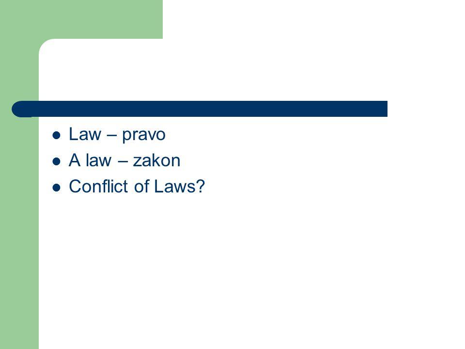 Law – pravo A law – zakon Conflict of Laws