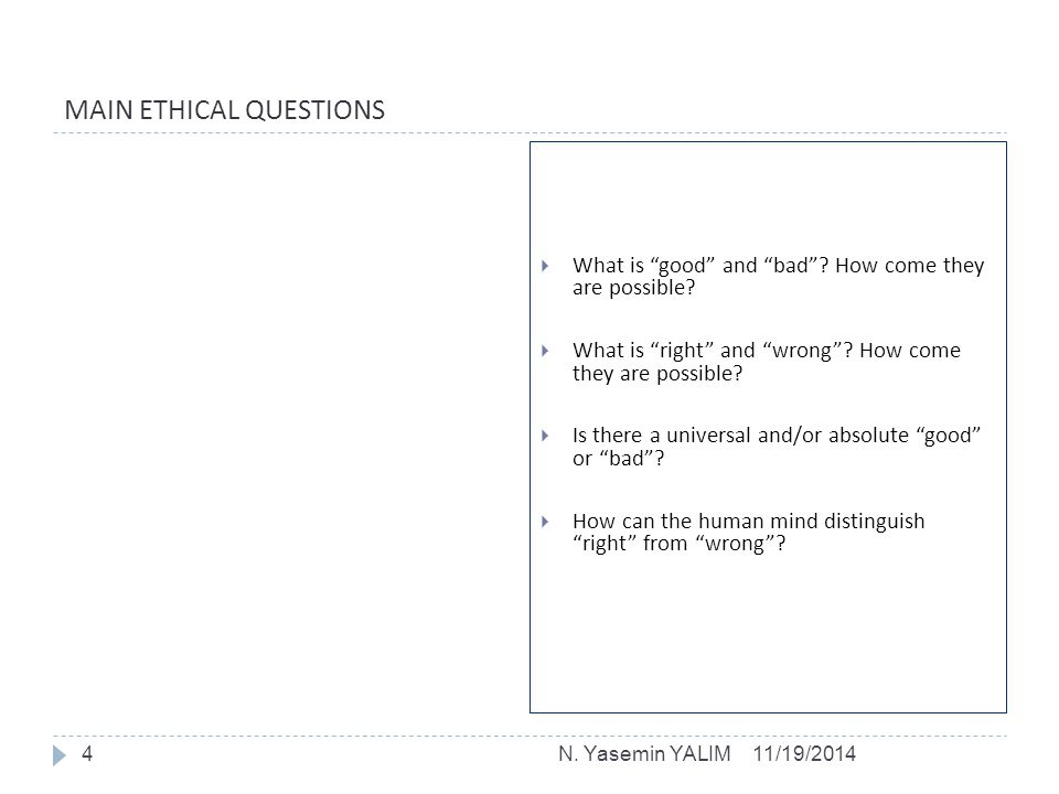 MAIN ETHICAL QUESTIONS  What is good and bad .