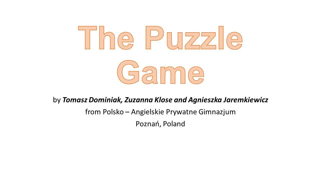 by Tomasz Dominiak, Zuzanna Klose and Agnieszka Jaremkiewicz from Polsko – Angielskie Prywatne Gimnazjum Poznań, Poland