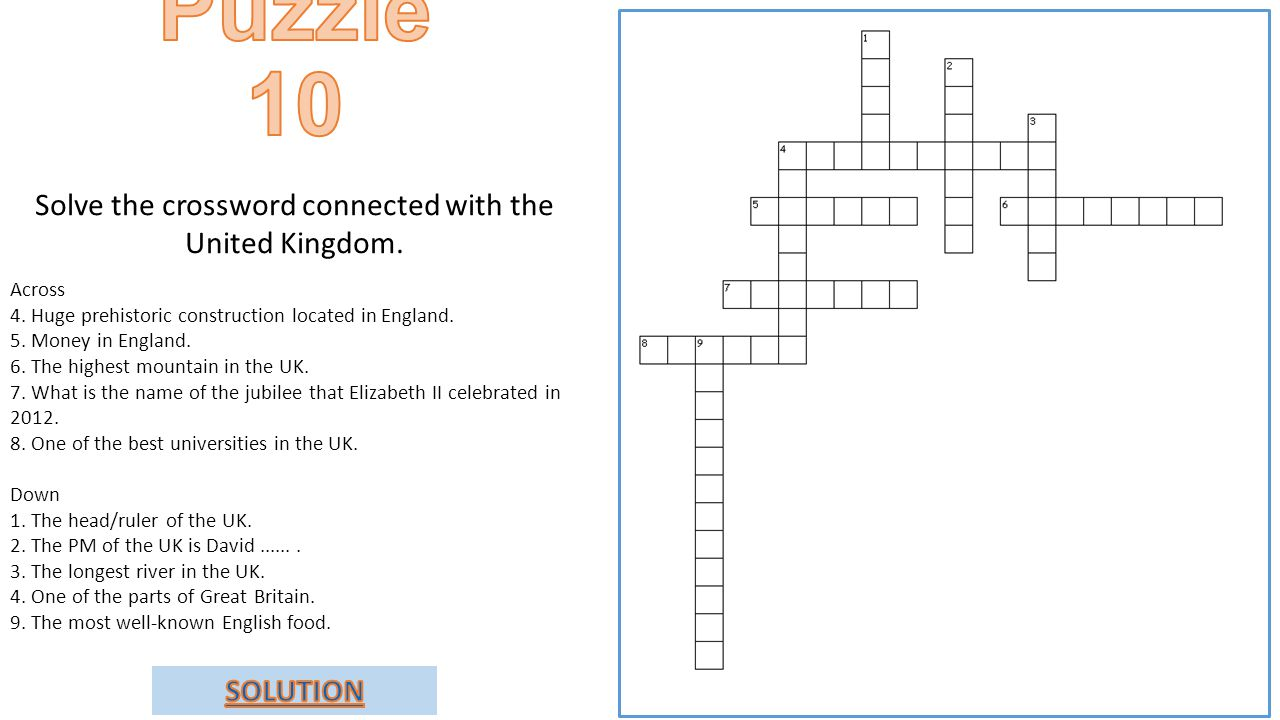 Solve the crossword connected with the United Kingdom. Across 4. Huge prehistoric construction located in England. 5. Money in England. 6. The highest