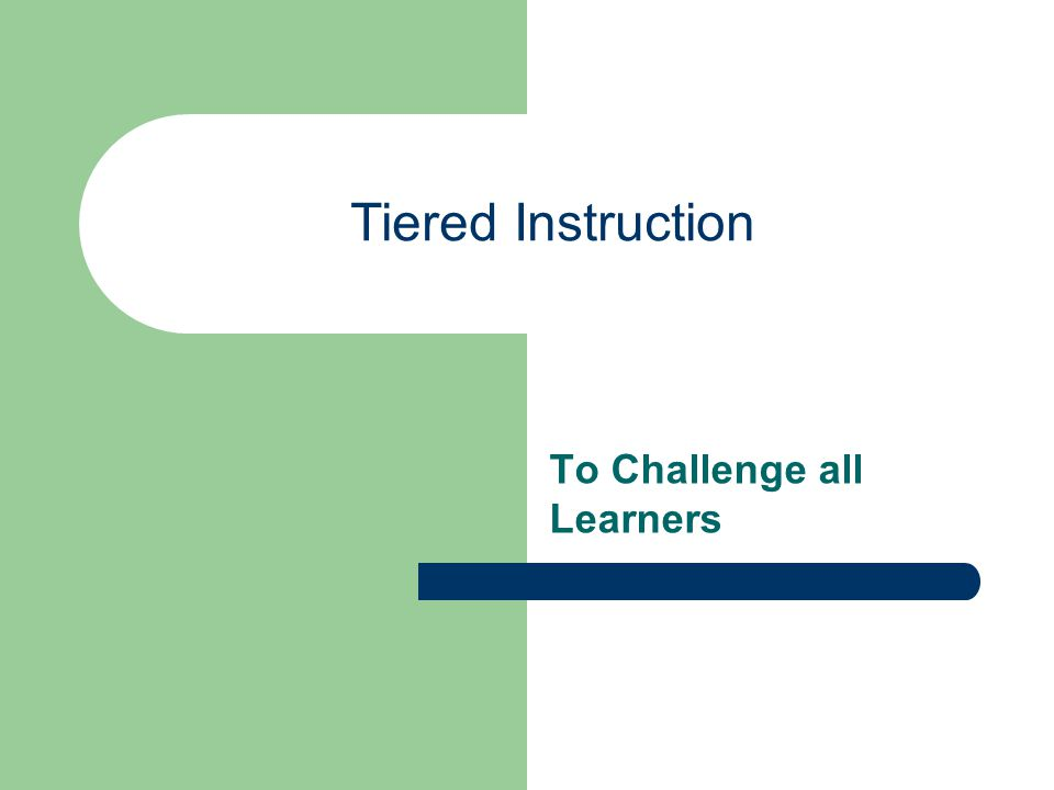 Tiered Instruction To Challenge all Learners