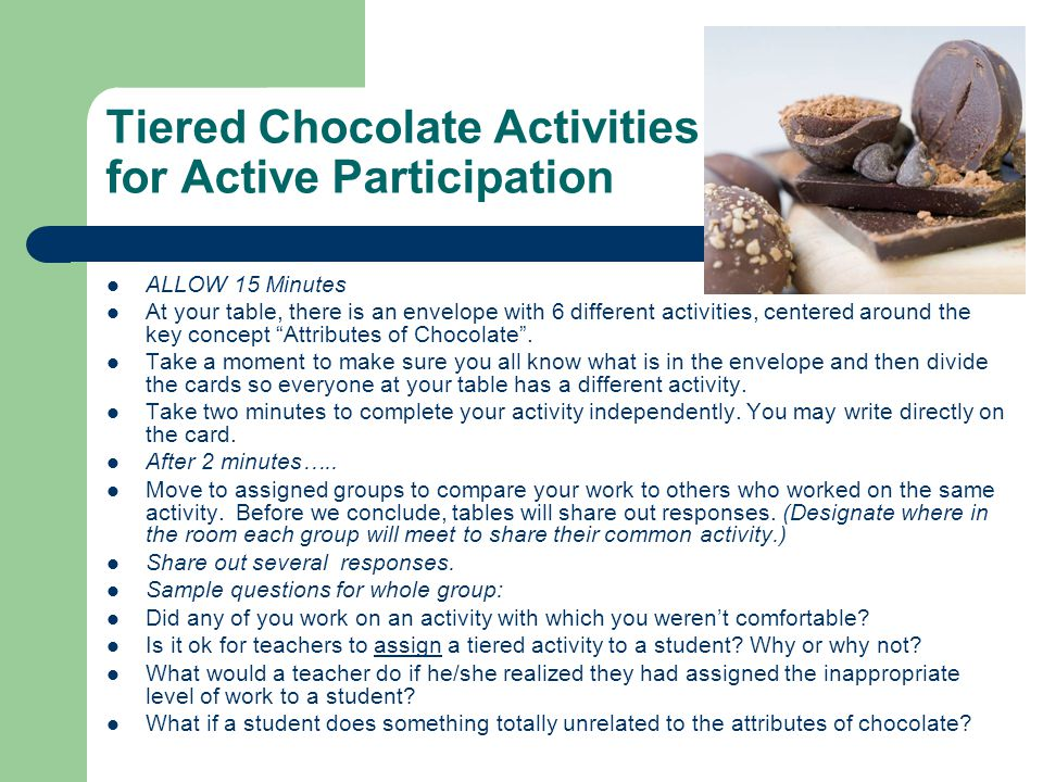 Tiered Chocolate Activities for Active Participation ALLOW 15 Minutes At your table, there is an envelope with 6 different activities, centered around