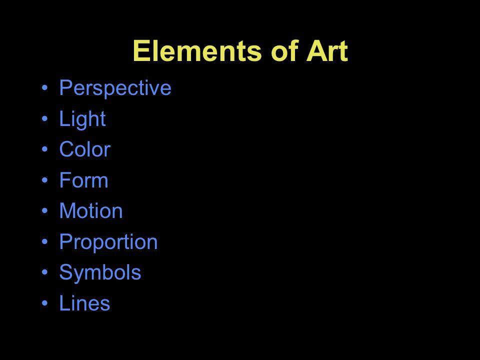 Elements of Art Perspective Light Color Form Motion Proportion Symbols Lines