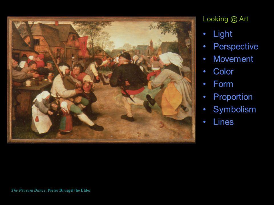 Light Perspective Movement Color Form Proportion Symbolism Lines The Peasant Dance, Pieter Bruegel the Elder Looking @ Art