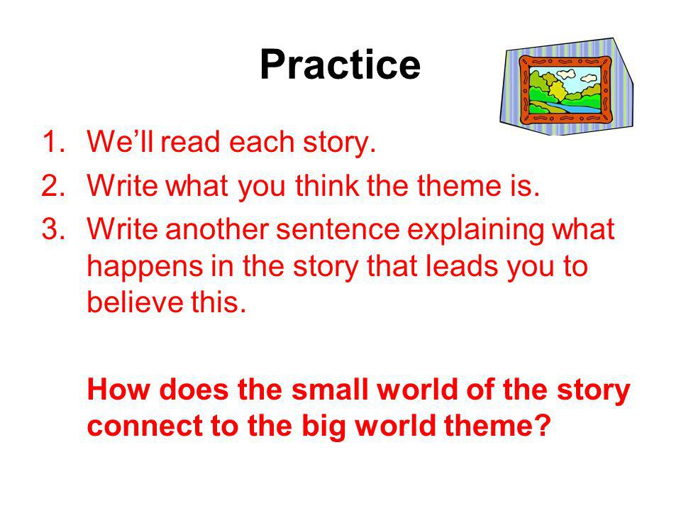 Practice 1.We'll read each story. 2.Write what you think the theme is.