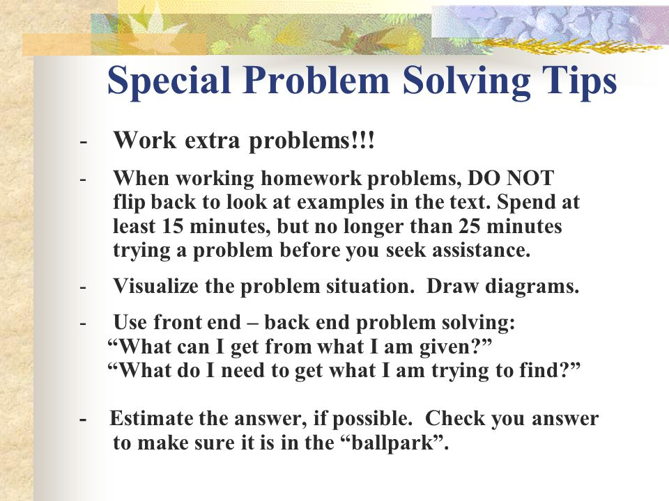 Special Problem Solving Tips -Work extra problems!!.