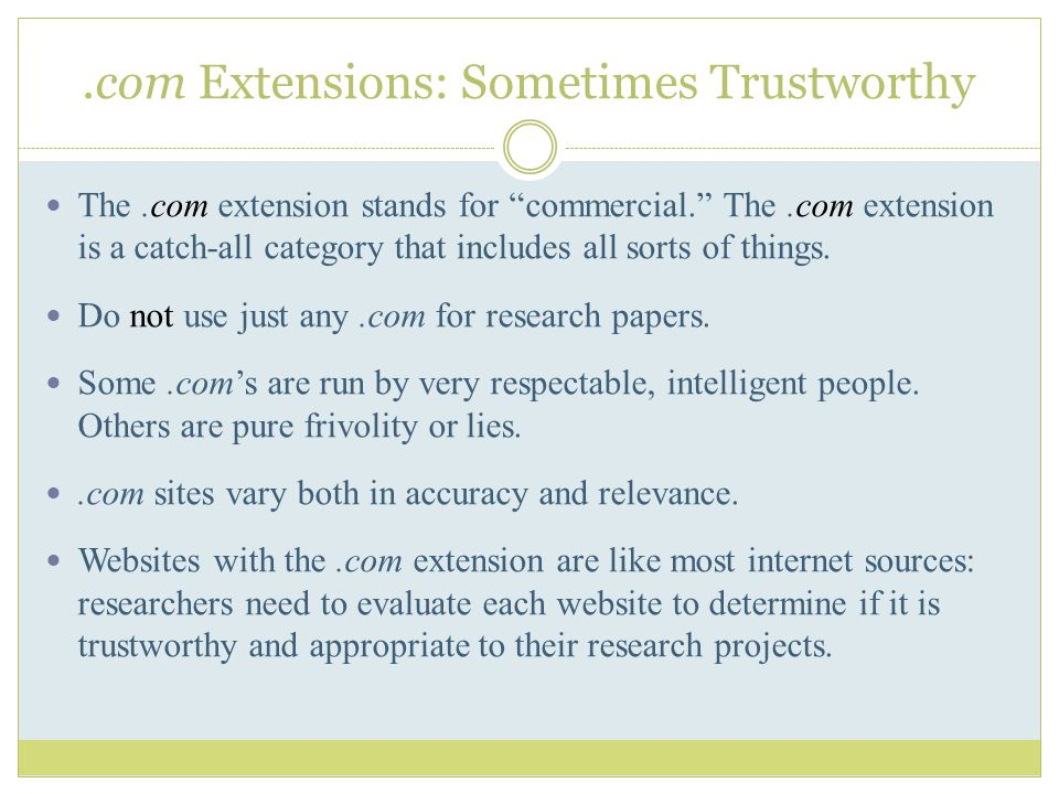.com Extensions: Sometimes Trustworthy The.com extension stands for commercial. The.com extension is a catch-all category that includes all sorts of things.