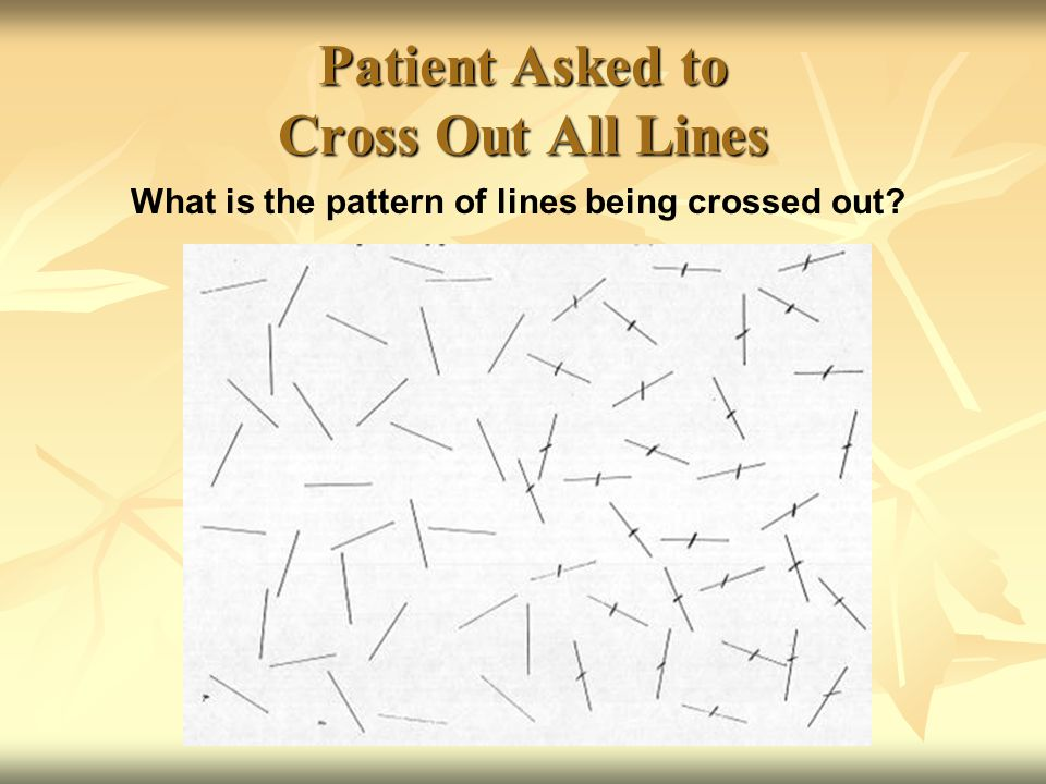 Patient Asked to Cross Out All Lines What is the pattern of lines being crossed out