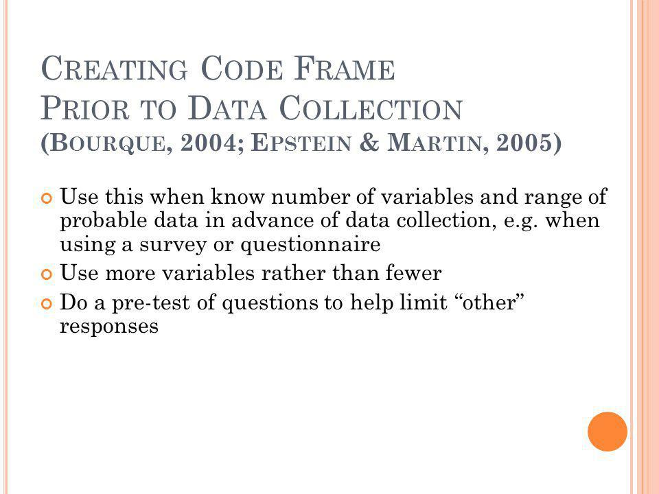 C REATING C ODE F RAME P RIOR TO D ATA C OLLECTION (B OURQUE, 2004; E PSTEIN & M ARTIN, 2005) Use this when know number of variables and range of prob