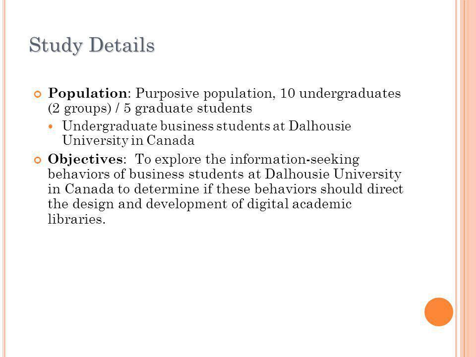Study Details Population : Purposive population, 10 undergraduates (2 groups) / 5 graduate students Undergraduate business students at Dalhousie Unive