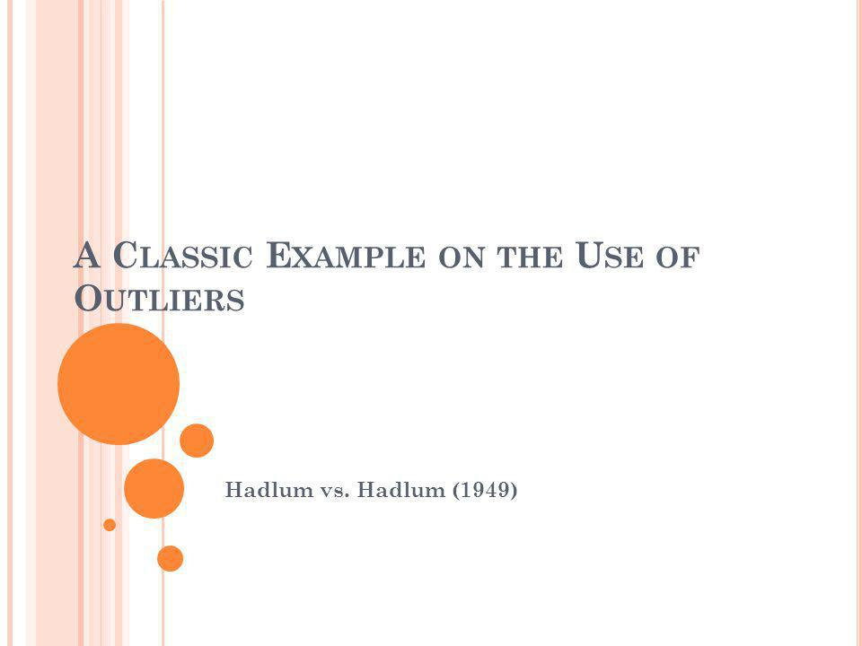 A C LASSIC E XAMPLE ON THE U SE OF O UTLIERS Hadlum vs. Hadlum (1949)