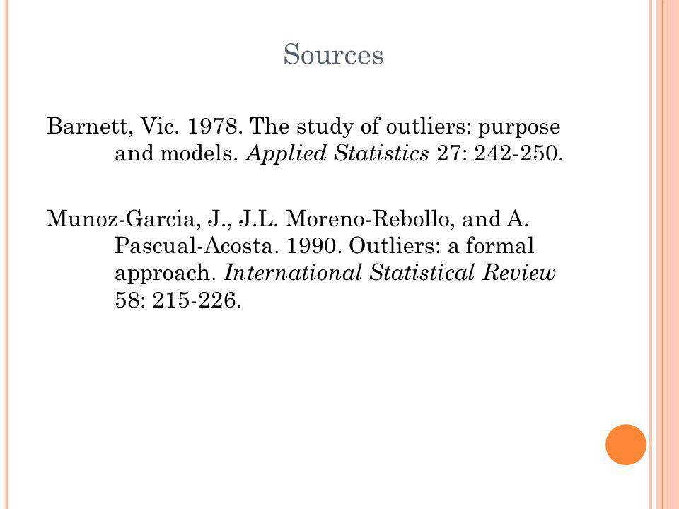 Sources Barnett, Vic. 1978. The study of outliers: purpose and models. Applied Statistics 27: 242-250. Munoz-Garcia, J., J.L. Moreno-Rebollo, and A. P