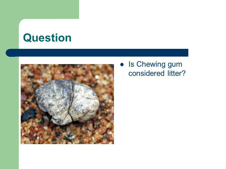 Is Chewing gum considered litter?