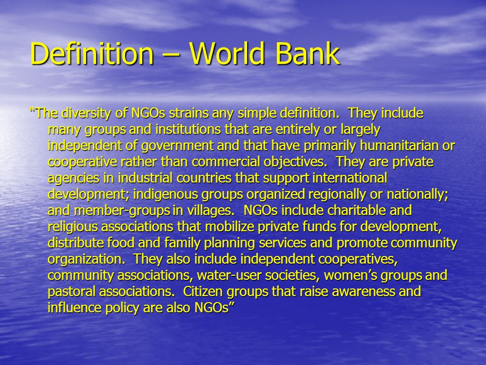 Definition – World Bank The diversity of NGOs strains any simple definition.