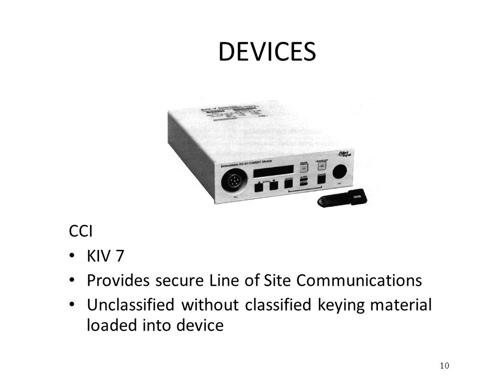 DEVICES CCI KIV 7 Provides secure Line of Site Communications Unclassified without classified keying material loaded into device 10
