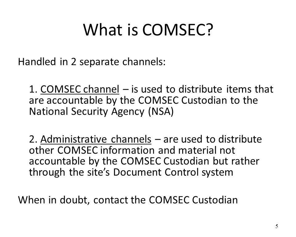 What is COMSEC.Handled in 2 separate channels: 1.