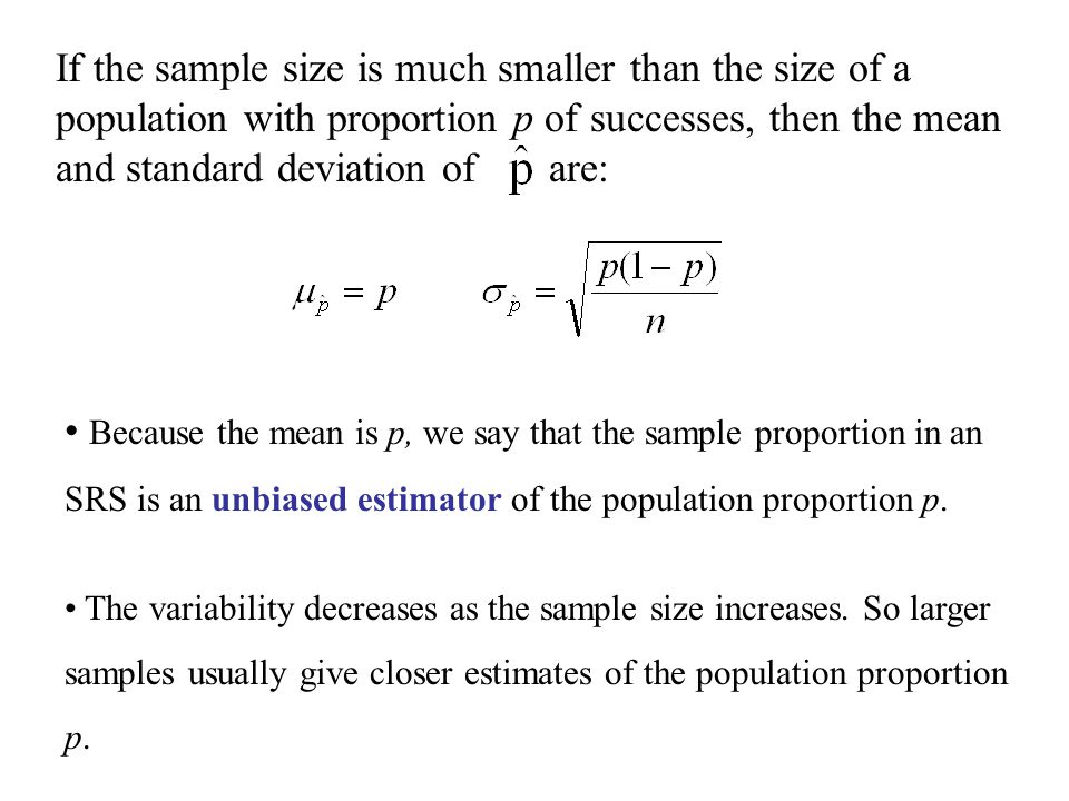 If the sample size is much smaller than the size of a population with proportion p of successes, then the mean and standard deviation of are: Because