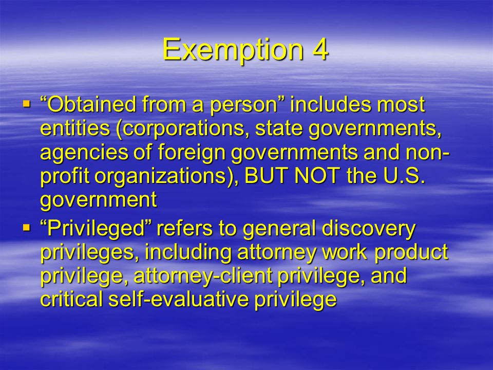 "Exemption 4  ""Obtained from a person"" includes most entities (corporations, state governments, agencies of foreign governments and non- profit organi"