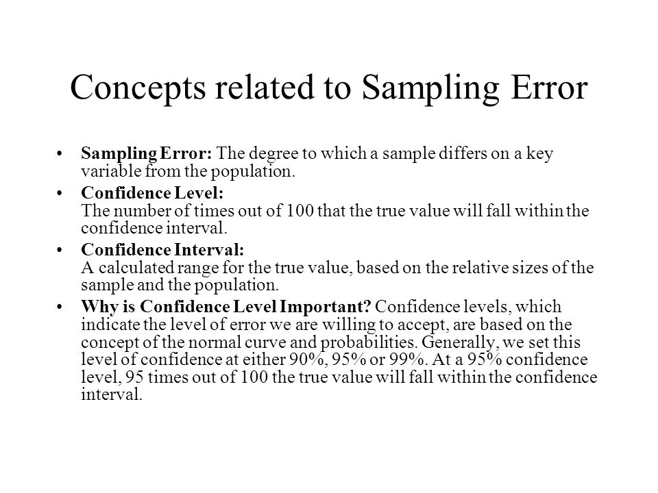 Concepts related to Sampling Error Sampling Error: The degree to which a sample differs on a key variable from the population. Confidence Level: The n