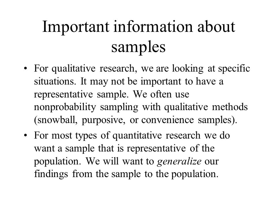 To generalize means that we can say that we would expect to have the same findings if we studied everyone in the population as we did when we looked at the sample (within a certain degree of probability)