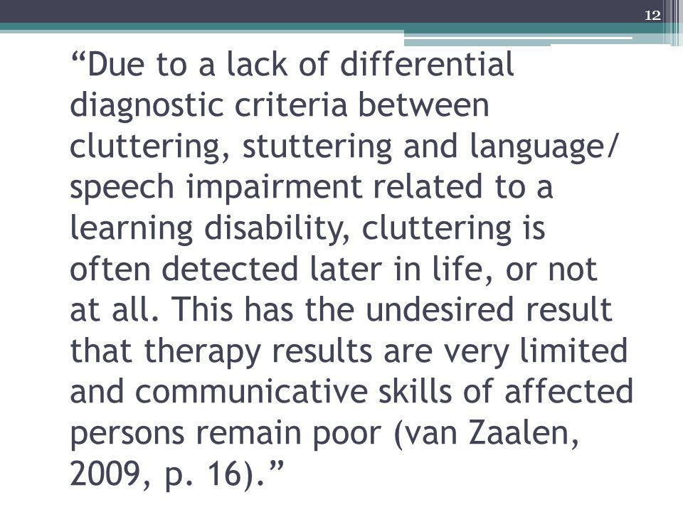 """""""Due to a lack of differential diagnostic criteria between cluttering, stuttering and language/ speech impairment related to a learning disability, cl"""