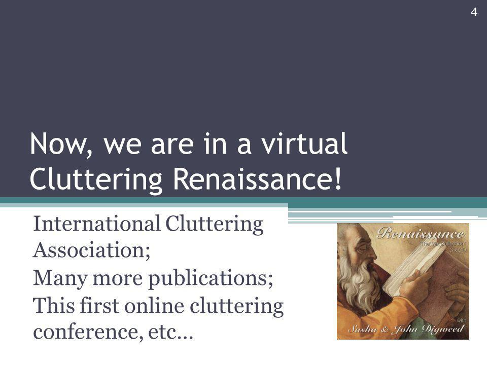 Now, we are in a virtual Cluttering Renaissance! International Cluttering Association; Many more publications; This first online cluttering conference