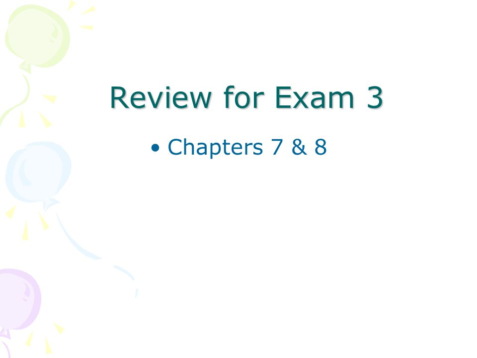 Review for Exam 3 Chapters 7 & 8