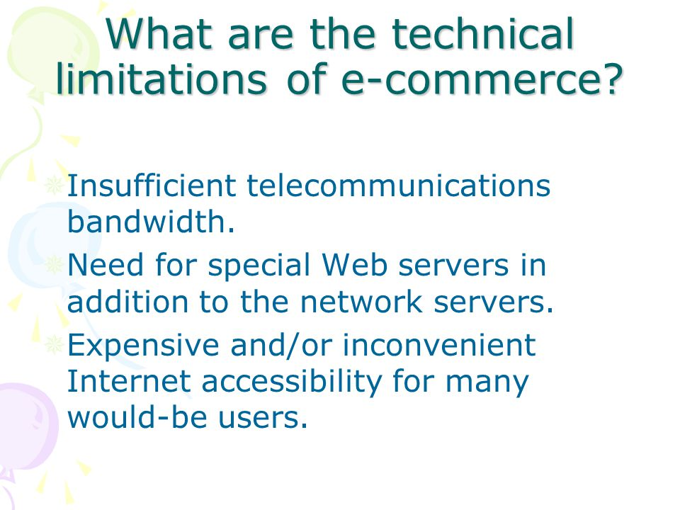 What are the technical limitations of e-commerce.  Insufficient telecommunications bandwidth.