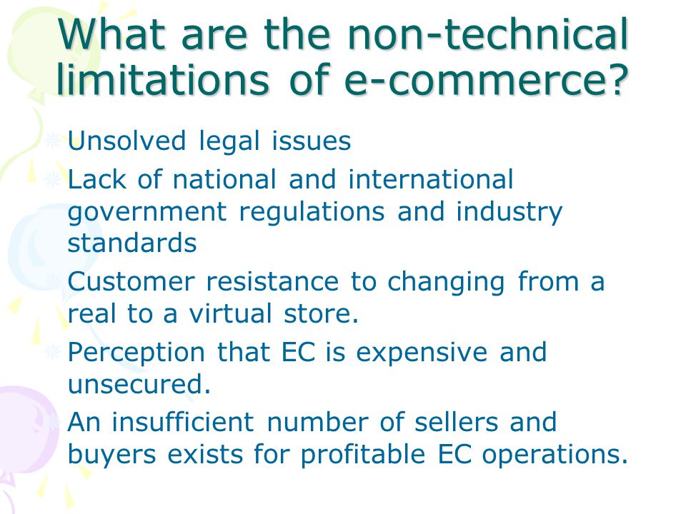 What are the non-technical limitations of e-commerce?  Unsolved legal issues  Lack of national and international government regulations and industry