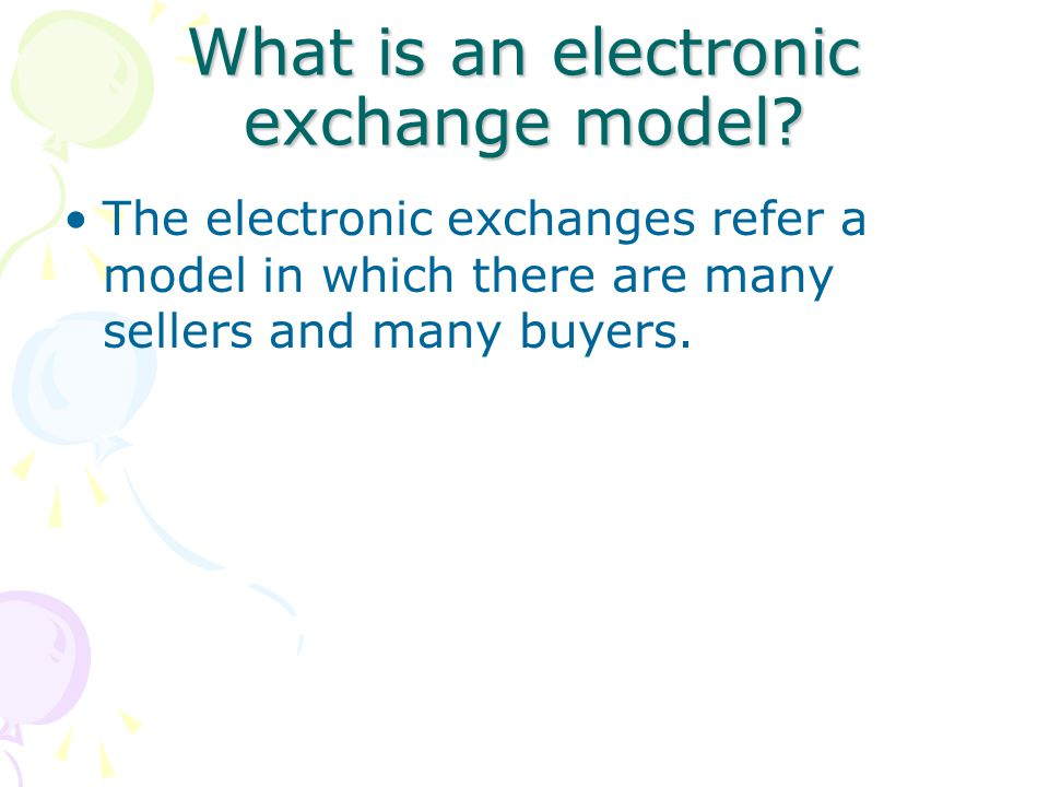 What is an electronic exchange model.