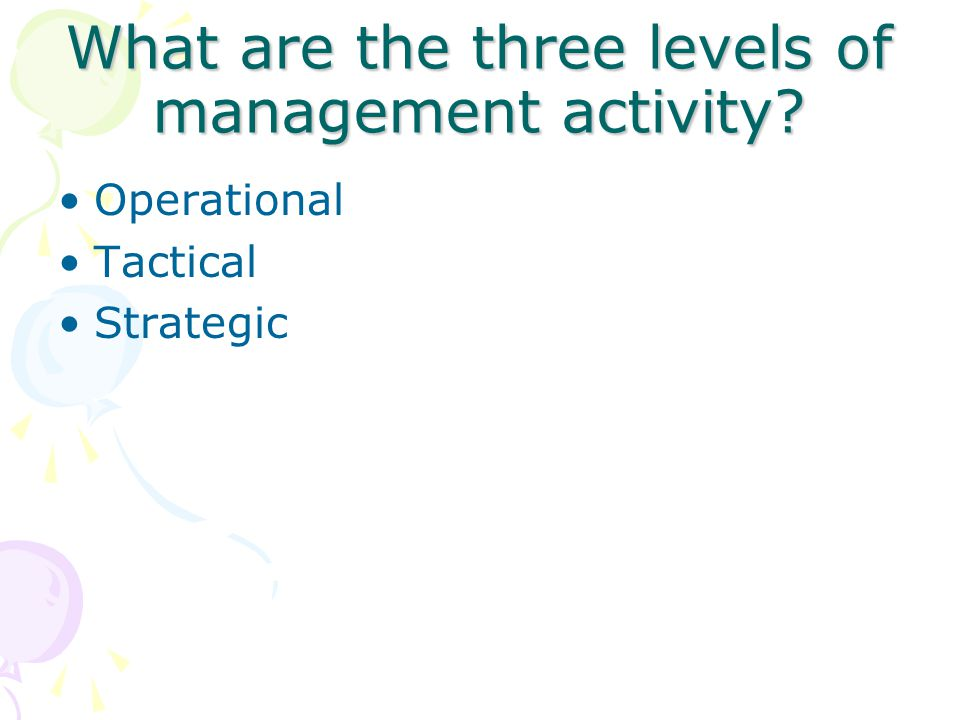 What are the three levels of management activity Operational Tactical Strategic
