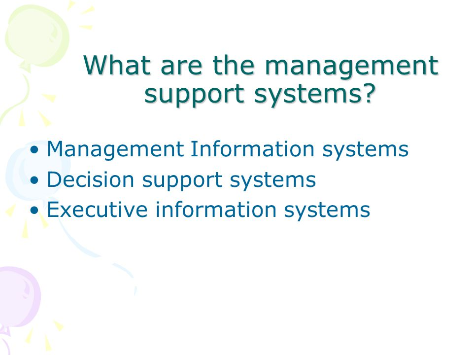 What are the management support systems.