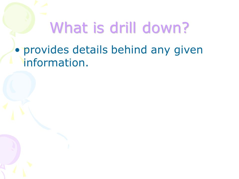 What is drill down provides details behind any given information.