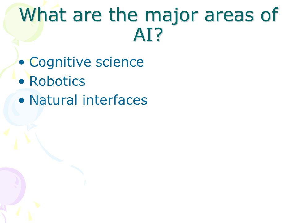 What are the major areas of AI? Cognitive science Robotics Natural interfaces