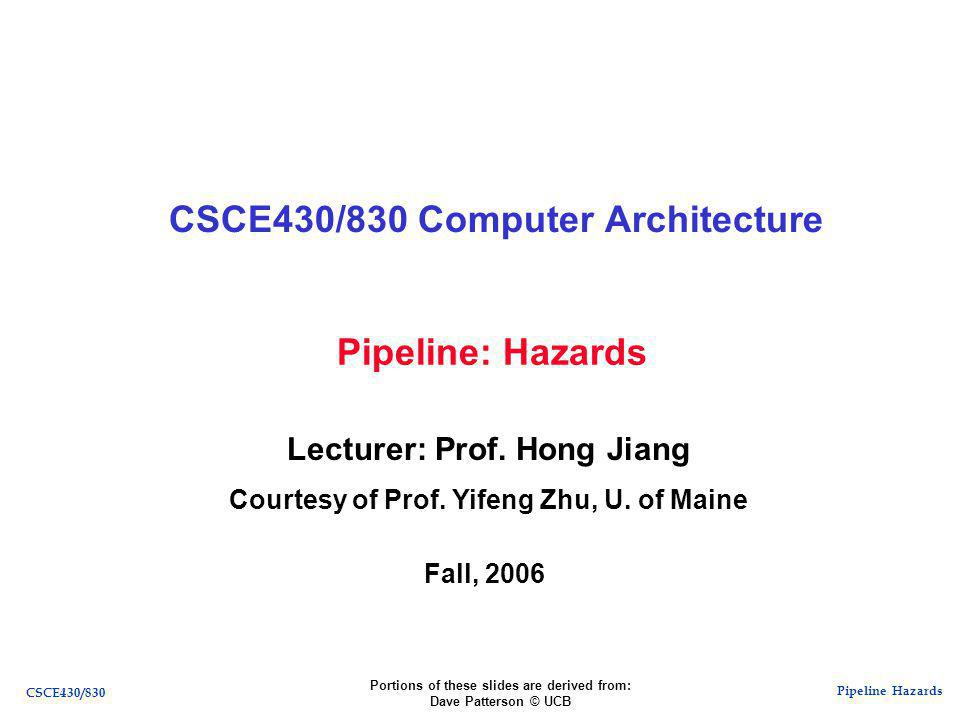 Pipeline Hazards CSCE430/830 Pipeline: Hazards CSCE430/830 Computer Architecture Lecturer: Prof.