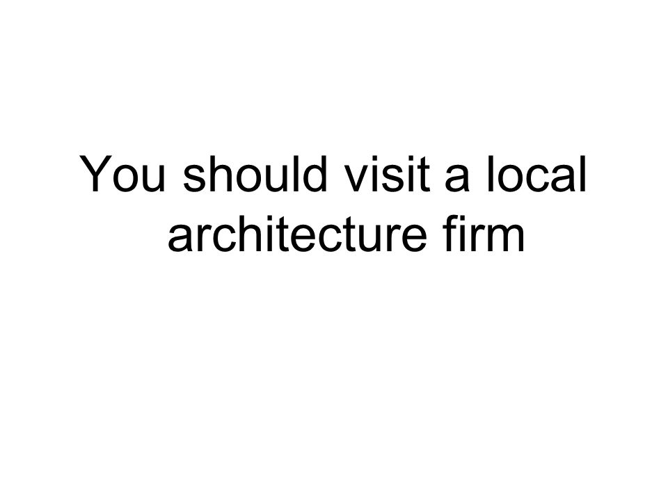 You should visit a local architecture firm