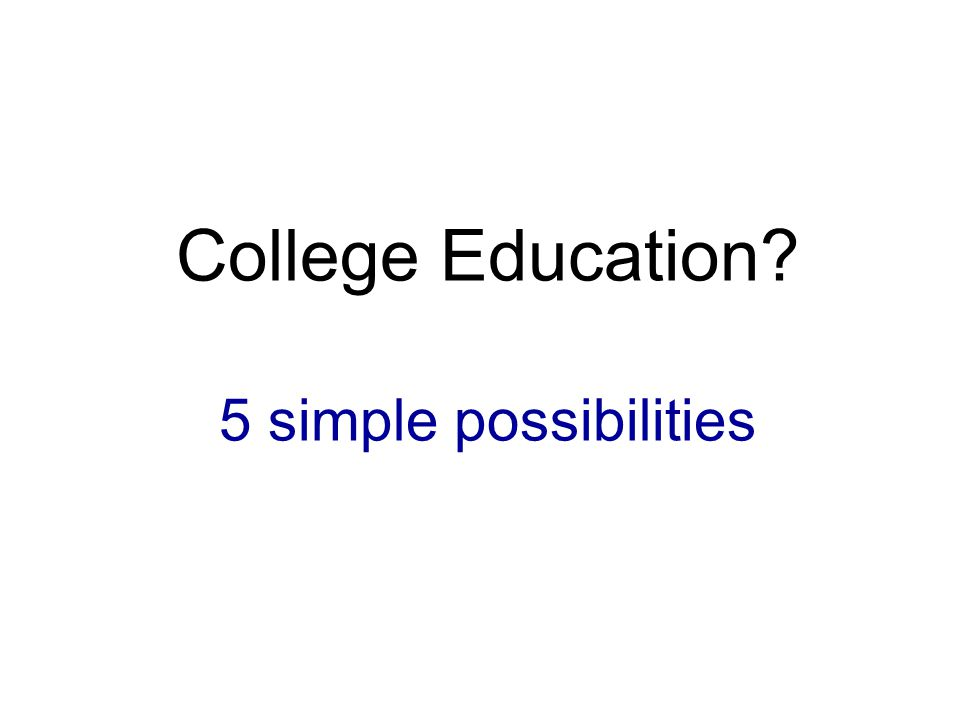 College Education? 5 simple possibilities