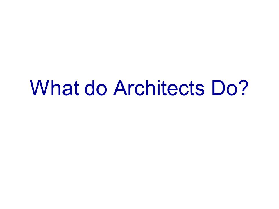 What do Architects Do?