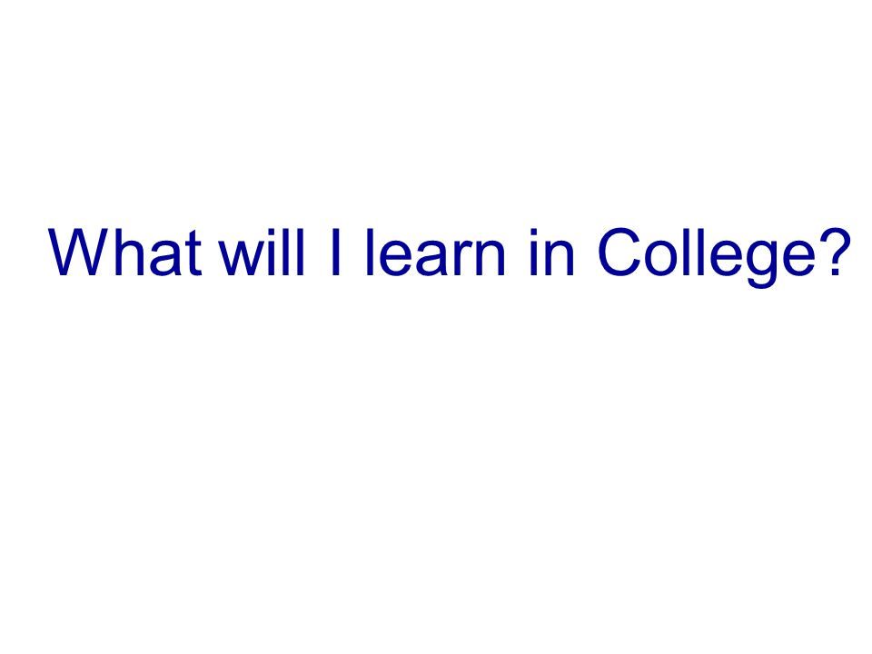 What will I learn in College?