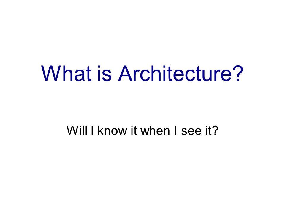 What is Architecture? Will I know it when I see it?