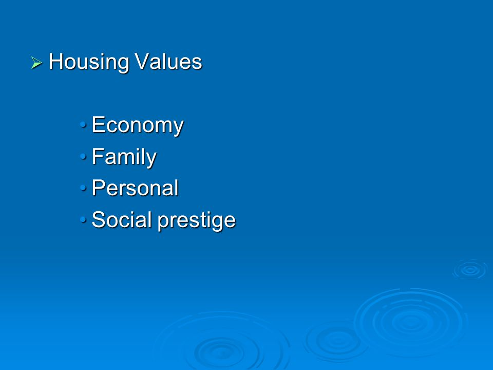  Housing Values EconomyEconomy FamilyFamily PersonalPersonal Social prestigeSocial prestige